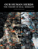 Our Human Herds: The Theory of Dual Morality (Second Edition, Unabridged)