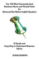 Top 100 Most Commonly Used Business Idioms and Phrasal Verbs for Advanced Non native English Speakers