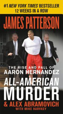 ebe2082090b All-American Murder: The Rise and Fall of Aaron Hernandez, the Superstar  ... James Patterson,Mike Harvkey,Alex Abramovich No preview available - 2018