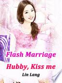 Flash Marriage  Hubby  Kiss me