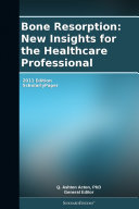 Bone Resorption: New Insights for the Healthcare Professional: 2011 Edition