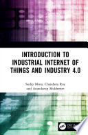 Introduction to Industrial Internet of Things and Industry 4 0