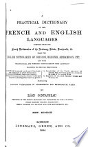 A Practical Dictionary of the French and English Languages Composed from the French Dictionaries of the Academy, Boiste, Bescherelle, &c. from the English Dictionaries of Johnson, Webster, Richardson, Etc., and from Technological and Scientific Dictionaries of Both Languages