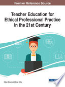 Teacher Education for Ethical Professional Practice in the 21st Century Book