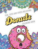 Fun Cute And Stress Relieving Donuts Coloring Book