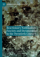 Reactionary Nationalists  Fascists and Dictatorships in the Twentieth Century