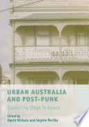 """Urban Australia and Post-Punk: Exploring Dogs in Space"" by David Nichols, Sophie Perillo"