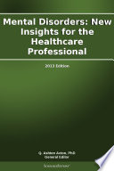 Mental Disorders: New Insights for the Healthcare Professional: 2013 Edition