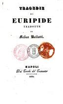 Tragedie di Euripide tradotte da Felice Bellotti