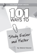 College Study Hacks: 101 Ways to Study Easier and Faster