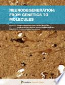 Neurodegeneration  From Genetics to Molecules