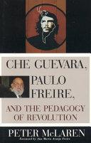 Che Guevara, Paulo Freire, and the Pedagogy of Revolution [Pdf/ePub] eBook
