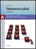 Telecomunicazioni. Volume A: Nozioni di base-Mezzi trasmissivi-Reti di telecomunicazione. Per le Scuole superiori