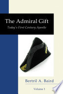 The Admiral Gift, Vol 1  : Today's First-Century Apostle