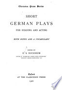Short German Plays for Reading & Acting, with Notes & a Vocabulary
