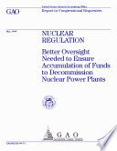 Nuclear Regulation Better Oversight Needed To Ensure Accumulation Of Funds To Decommission Nuclear Power Plants Report To Congressional Requesters Book PDF