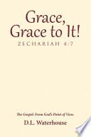 Grace  Grace to It  Zechariah 4 7