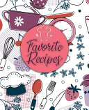 Favorite Recipes: Recipe Journal: Blank Cookbook Recipes and Notes to Write in - Cookbook to Note Down Your Favorite Recipes (Blank Reci
