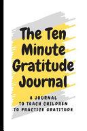 The Ten Minute Gratitude Journal