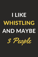 I Like Whistling and Maybe 3 People