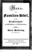 Haus  und Familienbibel     nach der deutschen Uebersetzung D  Martin Luthers  Beste Prachtausgabe mit sechs und dreissig Kupfern  Zweite Auflage