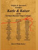 Origin & Ancestors Families Karle & Kaiser of the German-Russian Volga Colonies