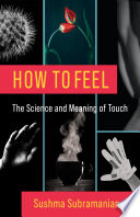 Book cover for How to feel : the science and meaning of touch