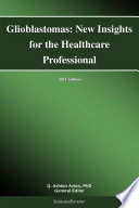 Glioblastomas: New Insights for the Healthcare Professional: 2013 Edition