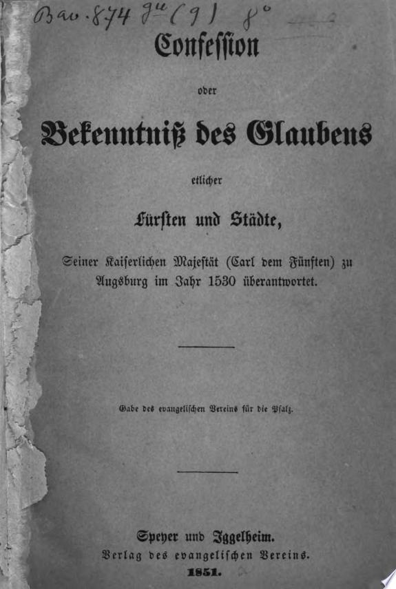 Confession oder Bekenntniss des Glaubens etlicher F  rsten und St  dte  Seiner Kaiserlichen Majest  t  Carl dem F  nften  zu Augsburg im Jahr 1530   berantwortet