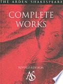 """The Arden Shakespeare Complete Works"" by William Shakespeare, Richard Proudfoot, Ann Thompson, David Scott Kastan"