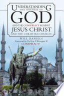 Understanding The Oneness Of God And The Conspiracy Against Jesus Christ And The Christian Church Book PDF