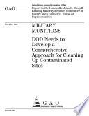 Military munitions DOD needs to develop a comprehensive approach for cleaning up contaminated sites   report to the Honorable John D  Dingell  Ranking Minority Member  Committee on Energy and Commerce  House of Representatives  Book