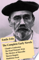The Complete Early Novels  Claude s Confession   The Dead Woman   s Wish   The Mystery of Marseille   Therese Raquin   Madeleine Ferat