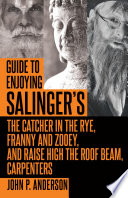 Guide to Enjoying Salinger s The Catcher in the Rye  Franny and Zooey and Raise High the Roof Beam  Carpenters