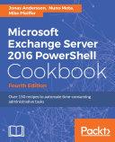 Microsoft Exchange Server 2016 PowerShell Cookbook