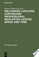 Delivering Lifelong Continuing Professional Education Across Space And Time Book PDF
