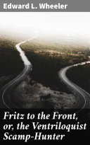 Fritz to the Front  or  the Ventriloquist Scamp Hunter