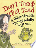 Don t Touch That Toad and Other Strange Things Adults Tell You