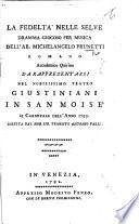 La Fedeltà nelle selve. Dramma giocoso per musica, da rappresentarsi nel nobilissimo Teatro Giustiniani in San Moisè il Carnovale dell'anno 1793, etc. [In verse.]