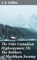 The Four Canadian Highwaymen; Or, The Robbers of Markham Swamp [Pdf/ePub] eBook