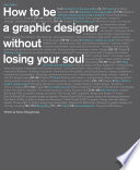 How to Be a Graphic Designer without Losing Your Soul Book