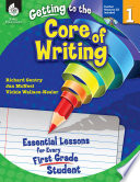 Getting to the Core of Writing  Essential Lessons for Every First Grade Student Book