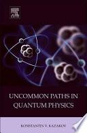 Uncommon Paths In Quantum Physics Book PDF