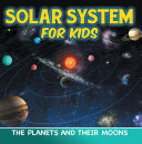 Solar System for Kids: The Planets and Their Moons Pdf/ePub eBook