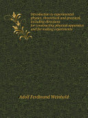 Introduction to experimental physics  theoretical and practical  including directions for constructing physical apparatus and for making experiments