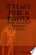 ITS EASY TO BE A MASTER  When You re Not Emotionally Involved Book