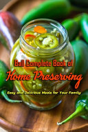 Ball Complete Book of Home Preserving  Easy and Delicious Meals for Your Family Book