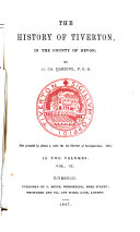 The History of Tiverton, in the County of Devon: book III. Public donations. book IV. Antiquities, public buildings, and biographical notices