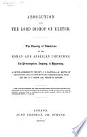 Absolution and the Lord Bishop of Exeter  The identity of Absolution in the Roman and Anglican Churches     A letter addressed to the Rev  J  D  Hastings     occasioned by his correspondence with the Rev  E  J  Phipps Book PDF