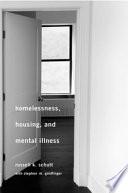 """Homelessness, Housing, and Mental Illness"" by Russell K Schutt, Stephen M Goldfinger"